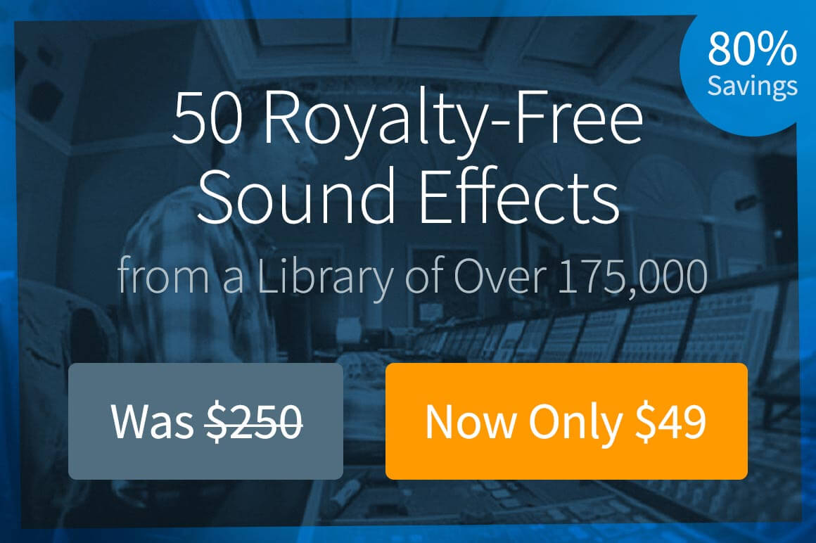 Choose Any 50 Royalty-Free Sound Effects from a Library of Over 175,000 – only $49!