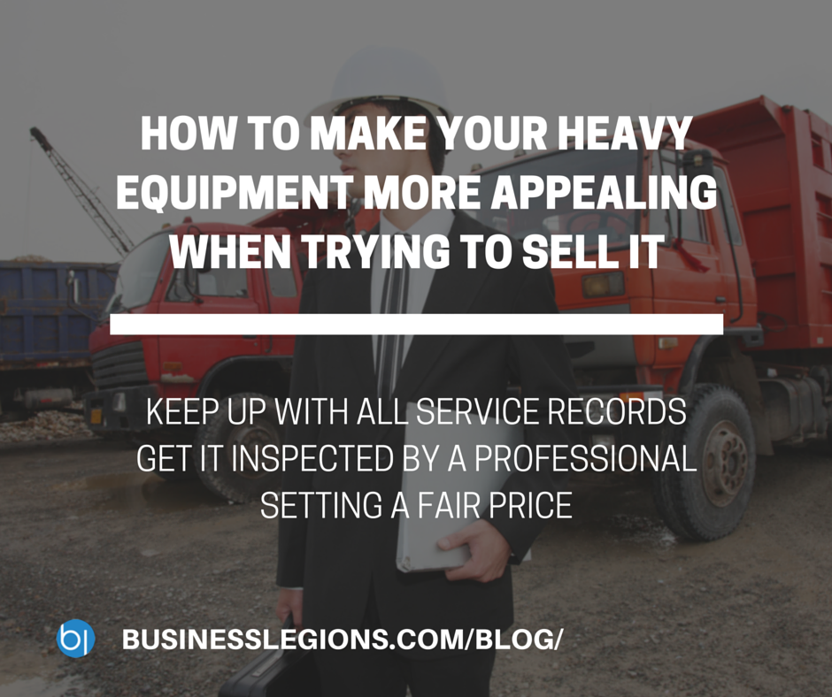 HOW TO MAKE YOUR HEAVY EQUIPMENT MORE APPEALING WHEN TRYING TO SELL IT