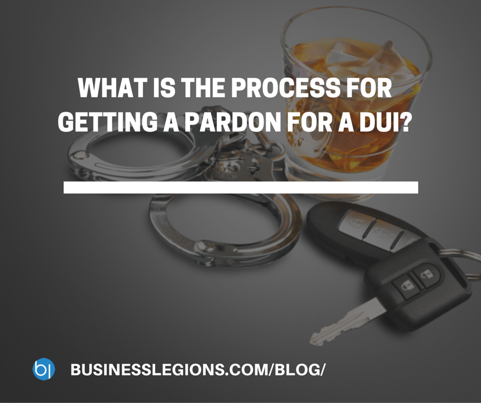 WHAT IS THE PROCESS FOR GETTING A PARDON FOR A DUI?