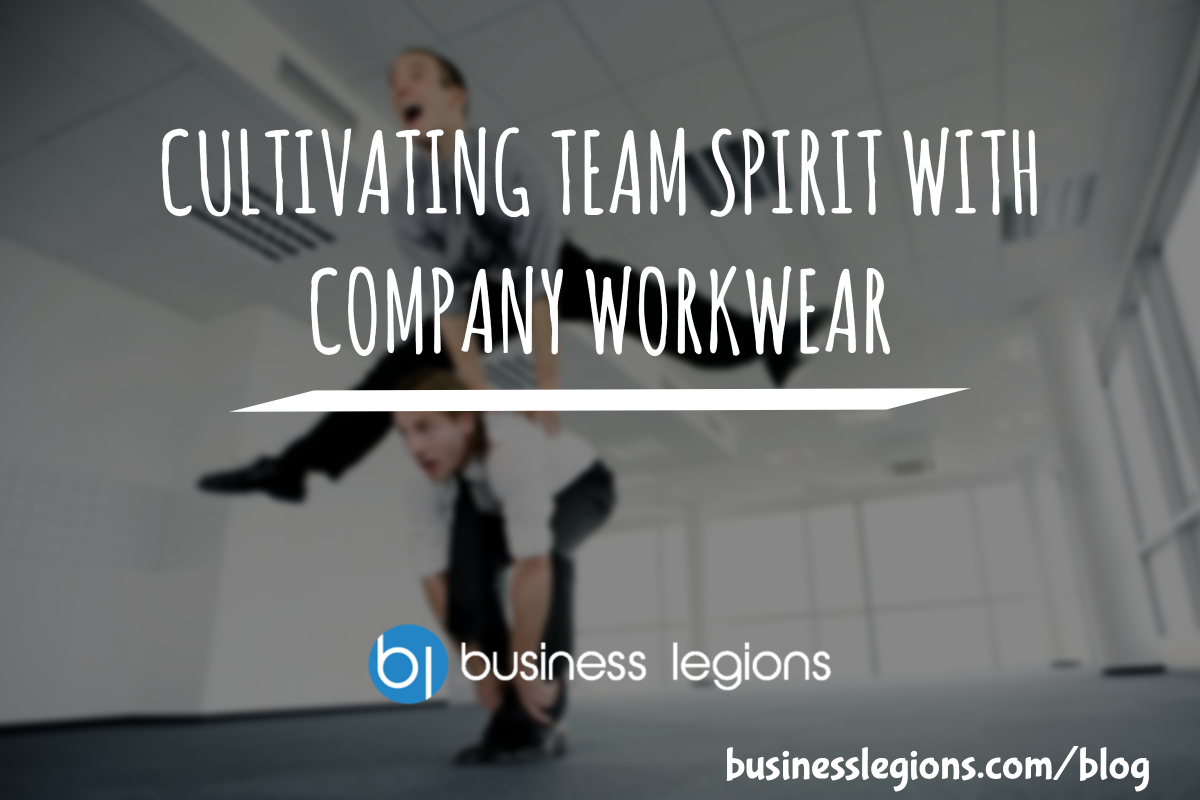 CULTIVATING TEAM SPIRIT WITH COMPANY WORKWEAR