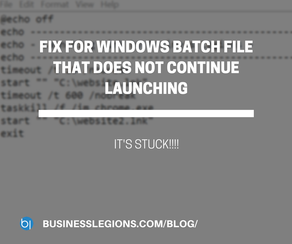 FIX FOR WINDOWS BATCH FILE THAT DOES NOT CONTINUE LAUNCHING