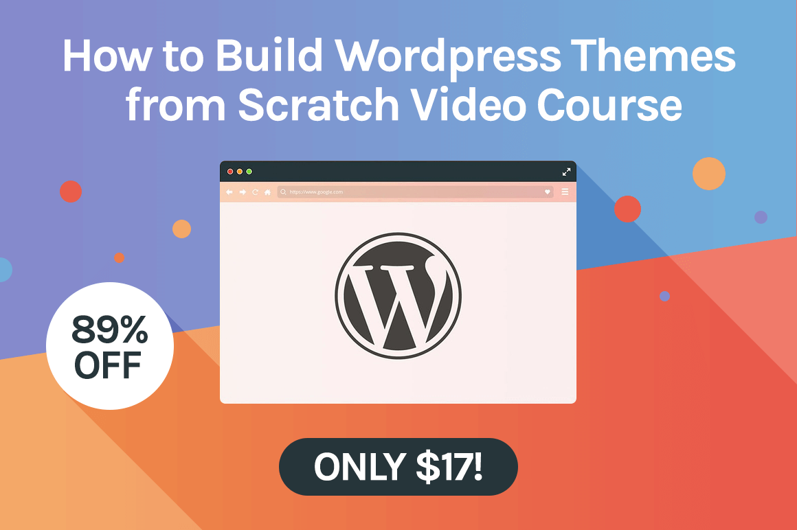 Video Course: How to Build WordPress Themes from Scratch – only $17!