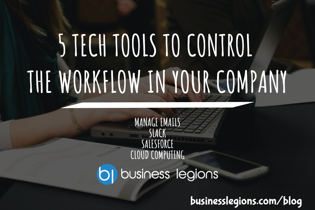 5 TECH TOOLS TO CONTROL THE WORKFLOW IN YOUR COMPANY
