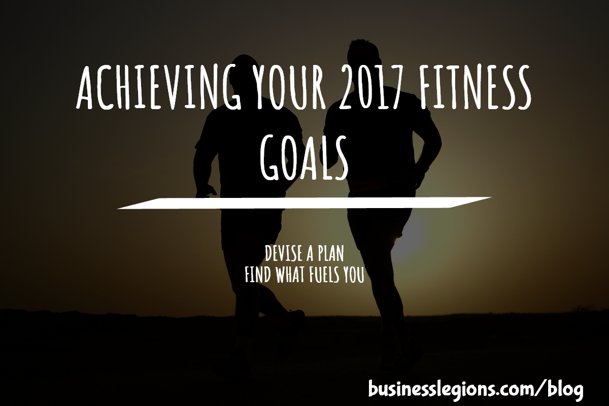 ACHIEVING YOUR 2017 FITNESS GOALS