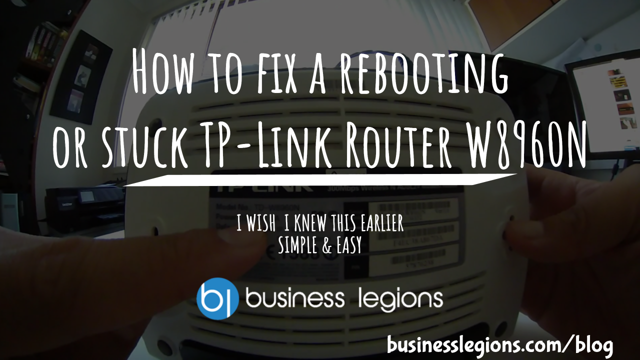 HOW TO FIX A REBOOTING OR STUCK TP-LINK ROUTER W8960N – I WISH I KNEW THIS EARLIER