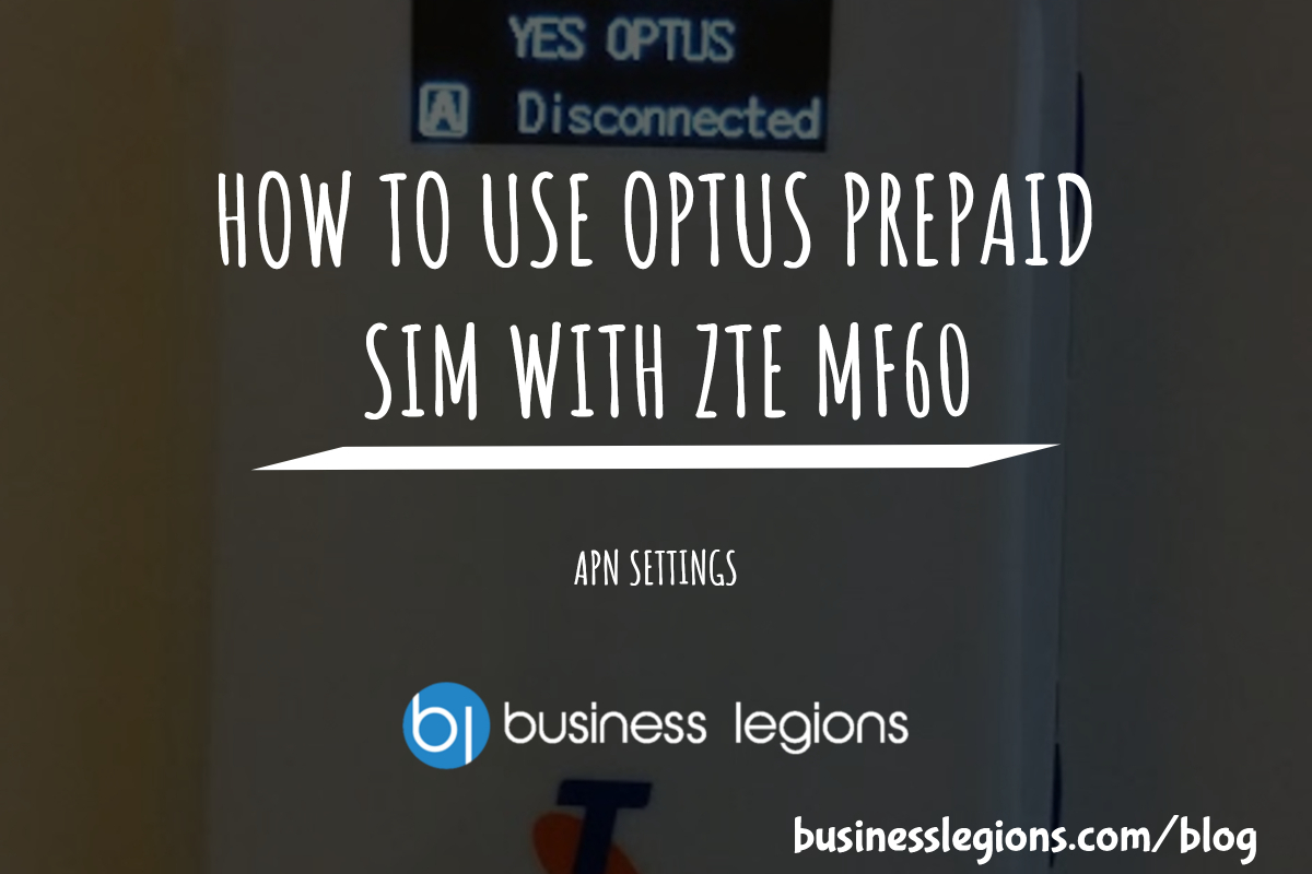 HOW TO USE OPTUS PREPAID SIM WITH ZTE MF60 -Business Legions