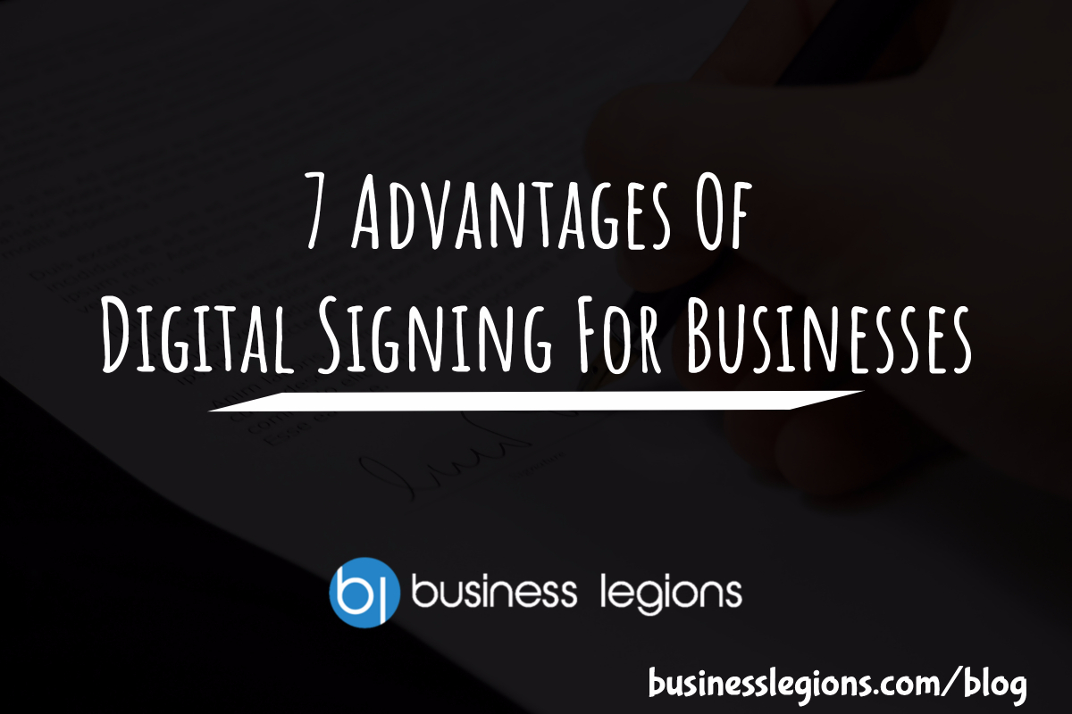 Business Legions - 7 Advantages Of Digital Signing For Businesses