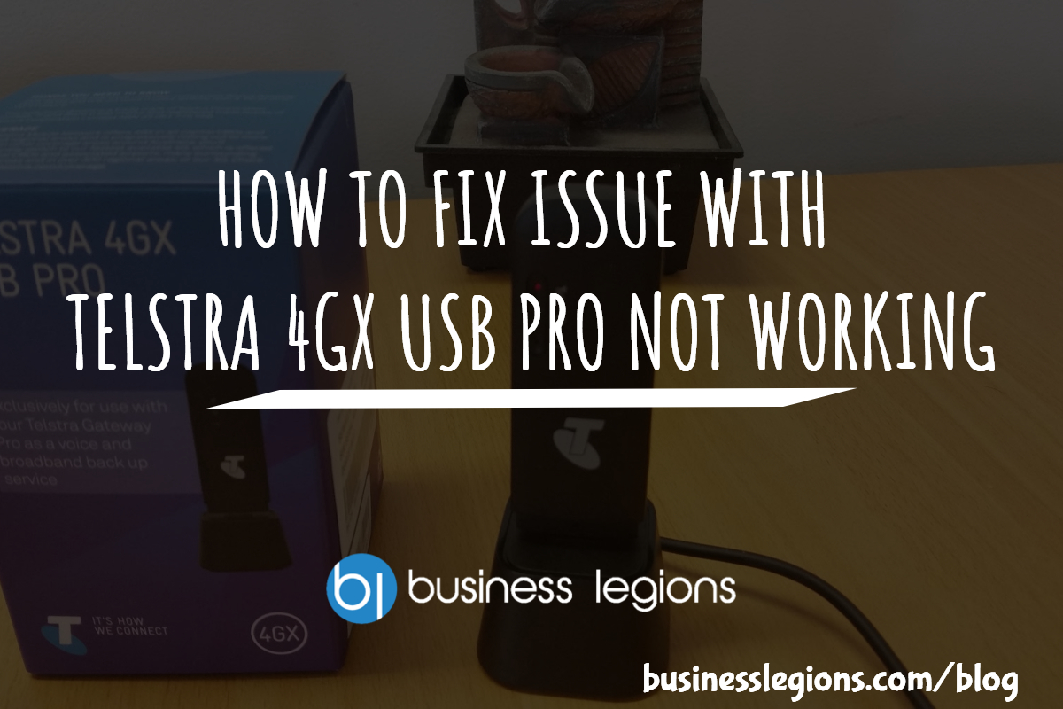 HOW TO FIX ISSUE WITH TELSTRA 4GX USB PRO NOT WORKING