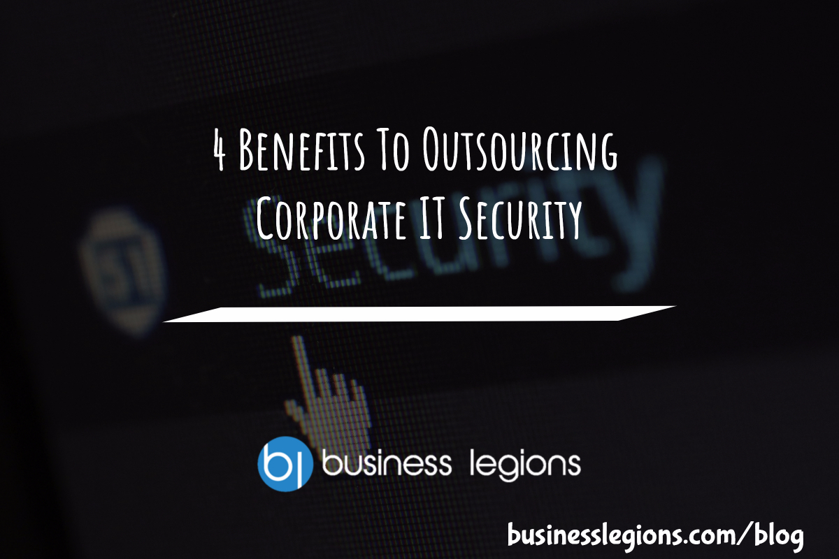 4 Benefits To Outsourcing Corporate IT Security