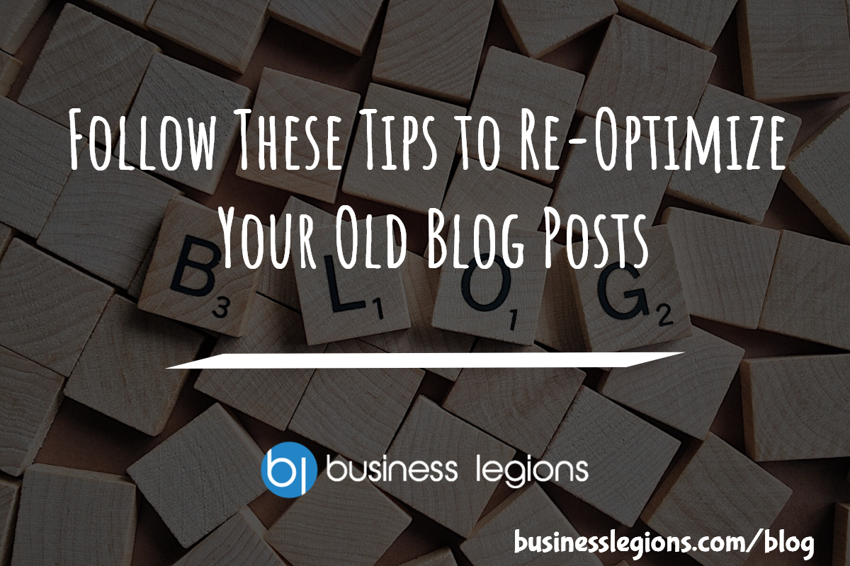 Follow These Tips to Re-Optimize Your Old Blog Posts