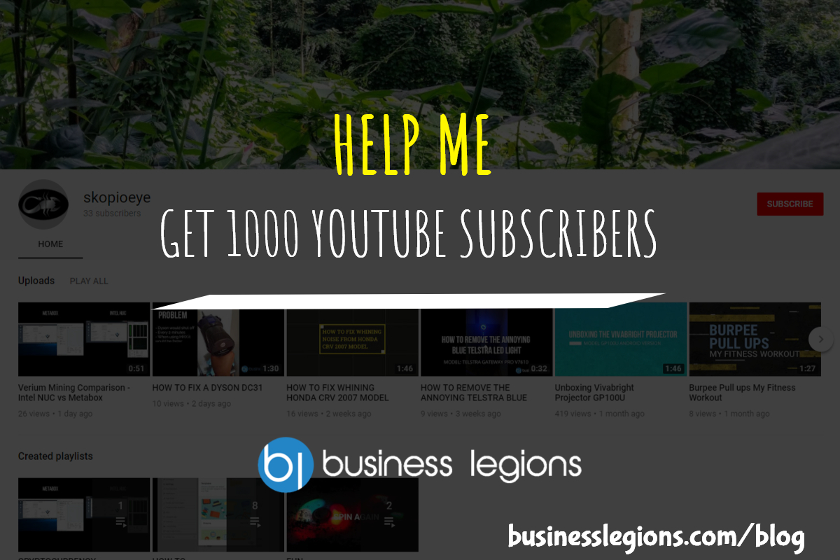 Business Legions - HELP ME GET 1000 YOUTUBE SUBSCRIBERS