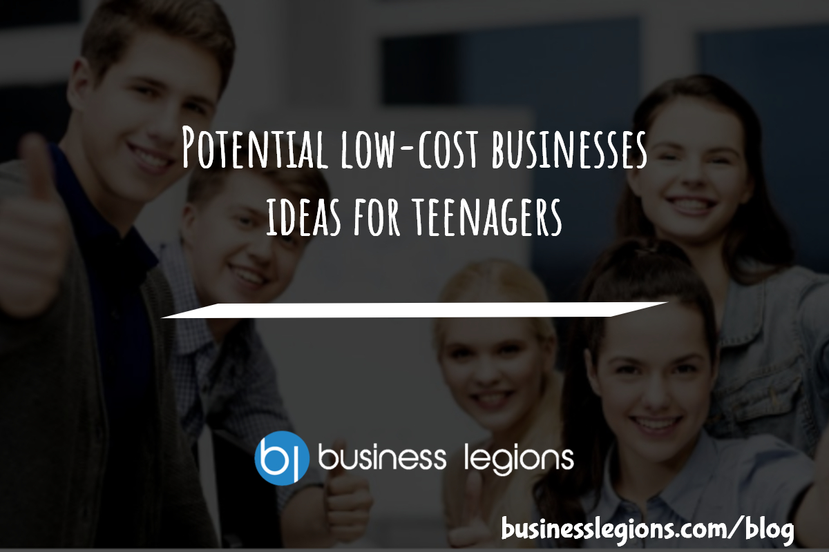 Potential low-cost businesses ideas for teenagers