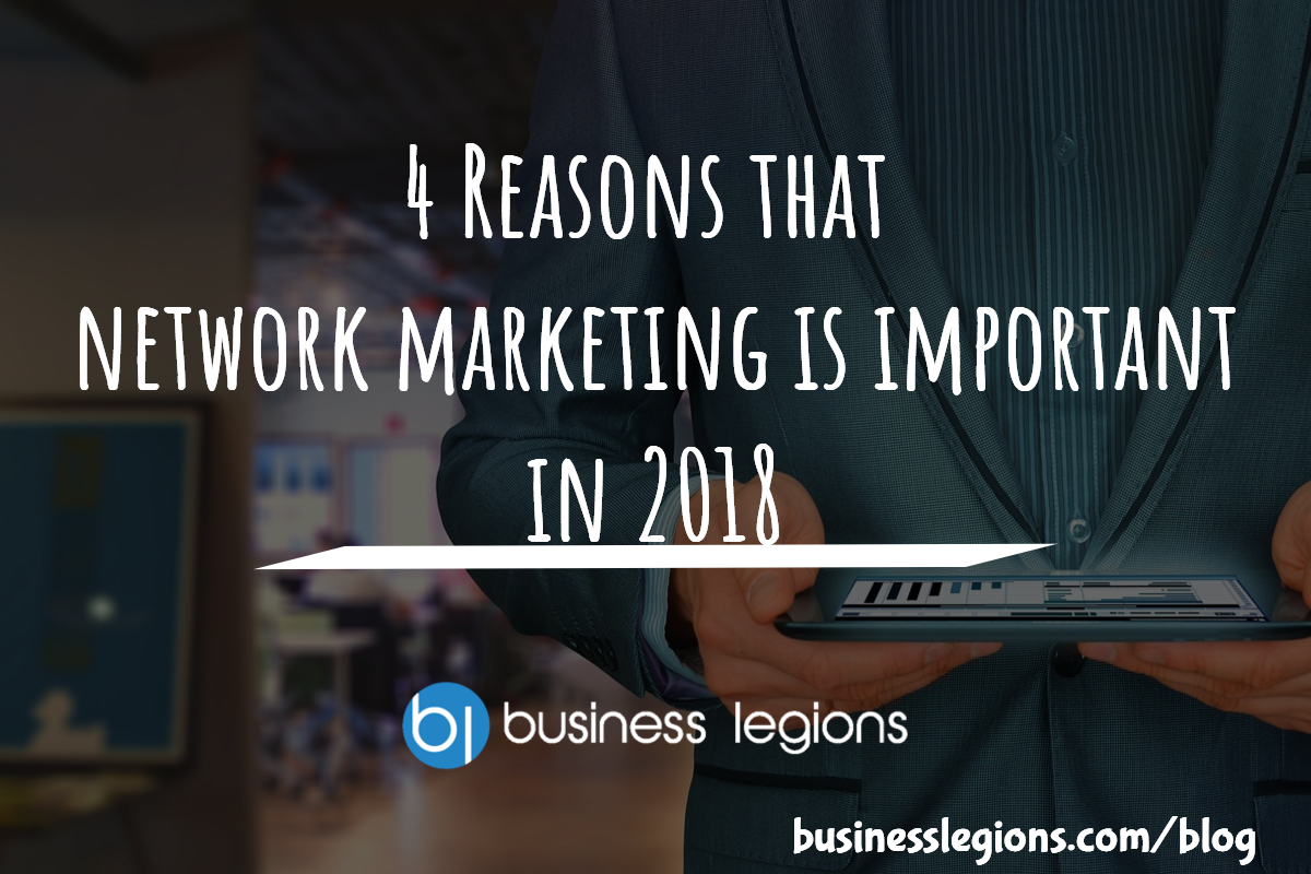 4 Reasons that network marketing is important in 2018