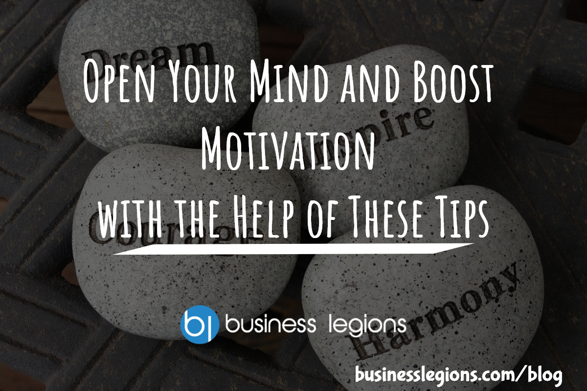 Open Your Mind and Boost Motivation with the Help of These Tips