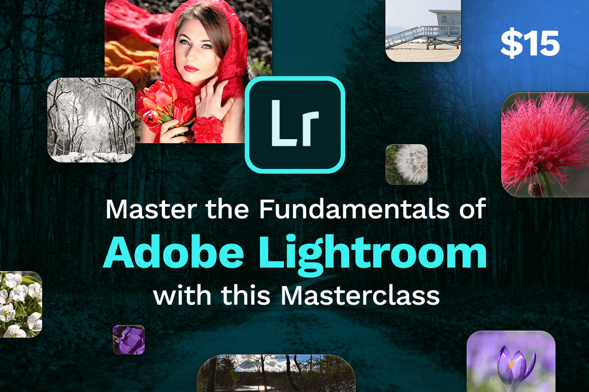 Master the Fundamentals of Adobe Lightroom With this Masterclass – only $15!