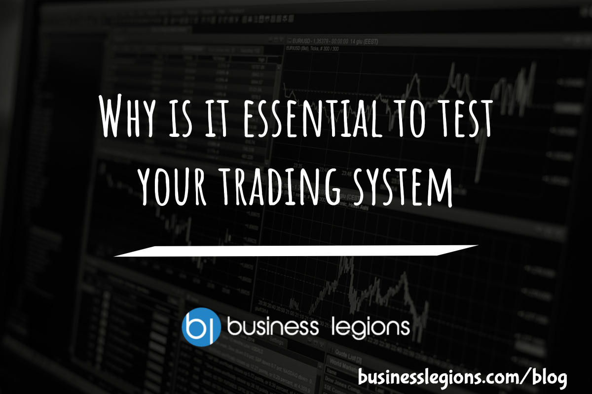 Why is it essential to test your trading system