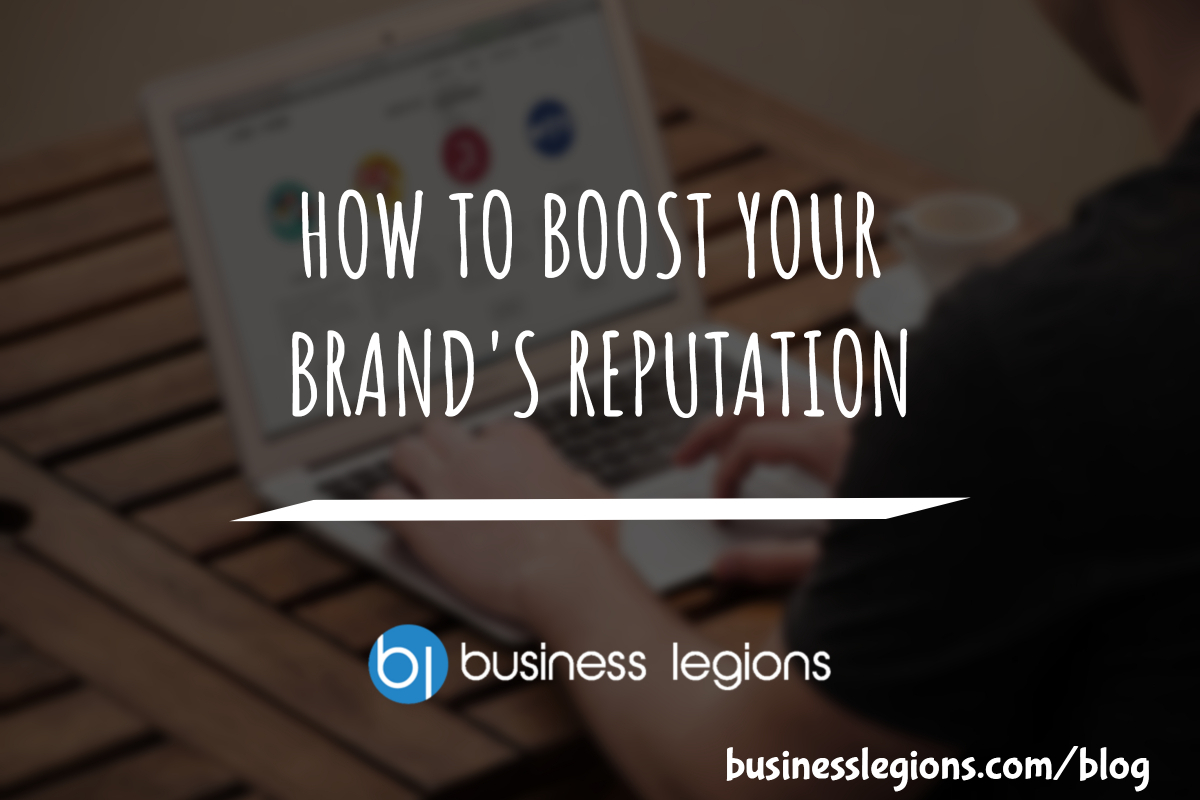 HOW TO BOOST YOUR BRAND'S REPUTATION
