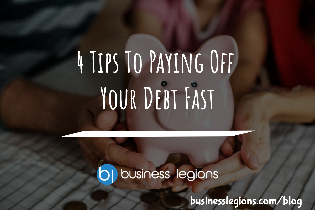 4 TIPS TO PAYING OFF YOUR DEBT FAST