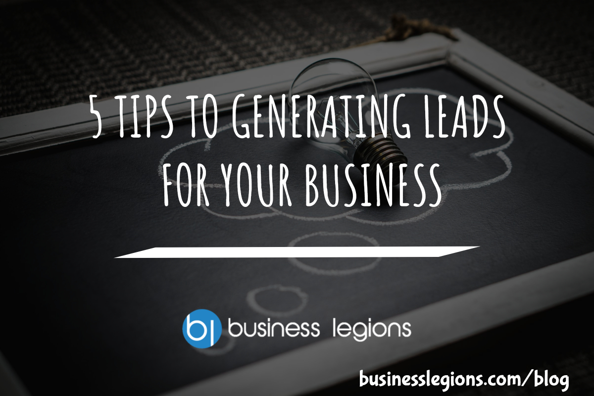 5 TIPS TO GENERATING LEADS FOR YOUR BUSINESS