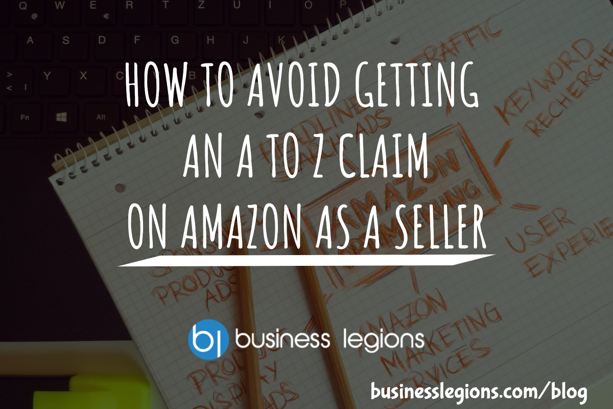 HOW TO AVOID GETTING AN A TO Z CLAIM ON AMAZON AS A SELLER