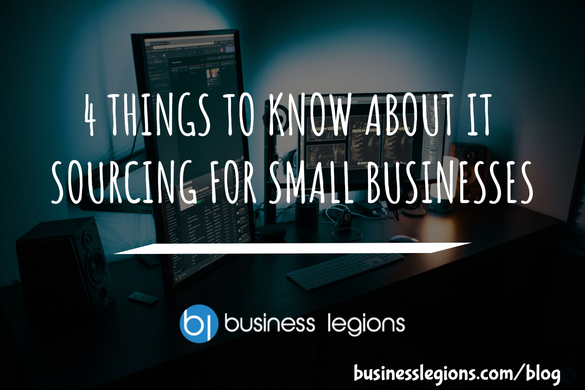 4 THINGS TO KNOW ABOUT IT SOURCING FOR SMALL BUSINESSES