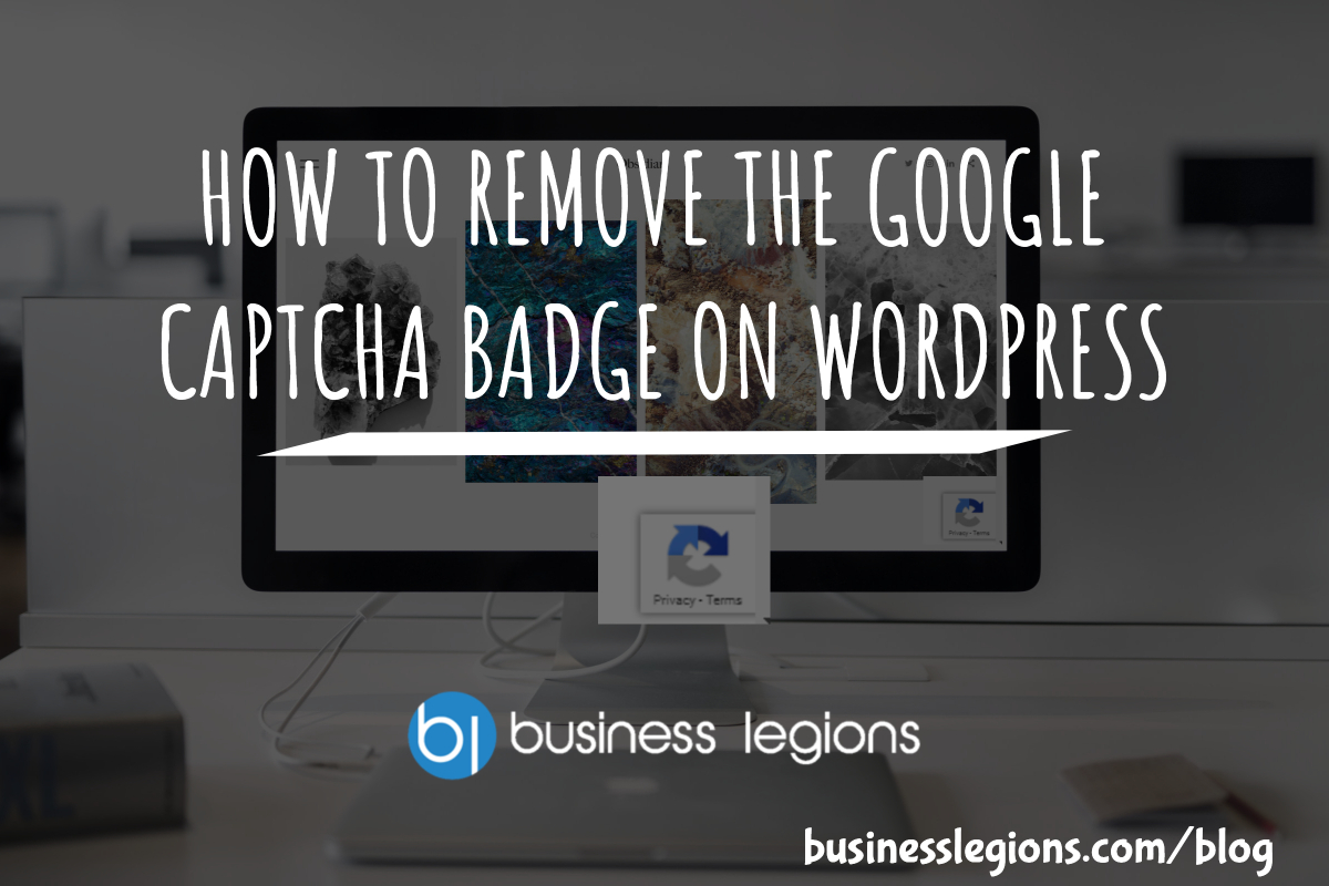 HOW TO REMOVE THE GOOGLE CAPTCHA BADGE ON WORDPRESS