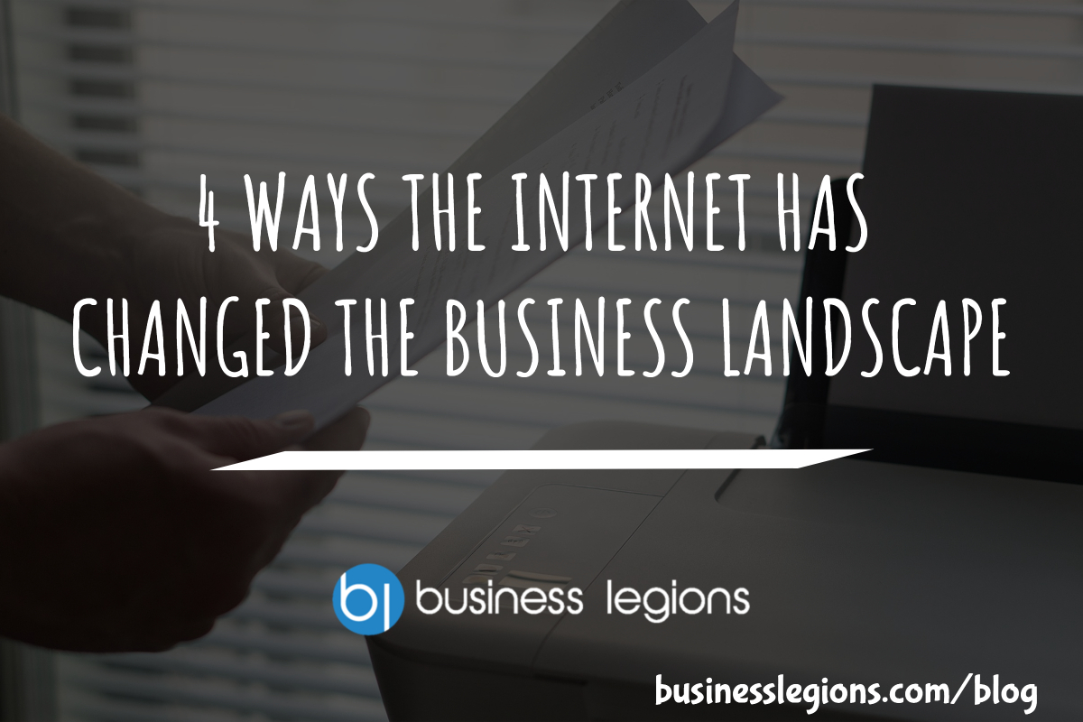 4 WAYS THE INTERNET HAS CHANGED THE BUSINESS LANDSCAPE