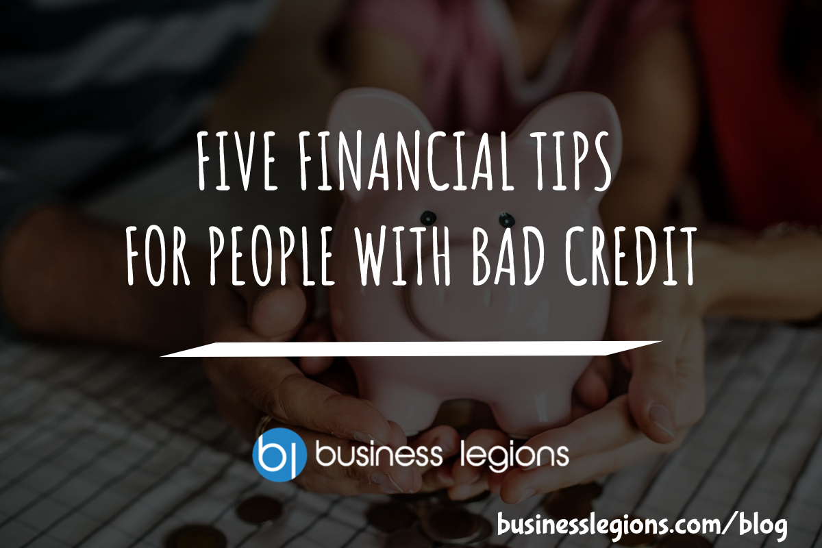 FIVE FINANCIAL TIPS FOR PEOPLE WITH BAD CREDIT