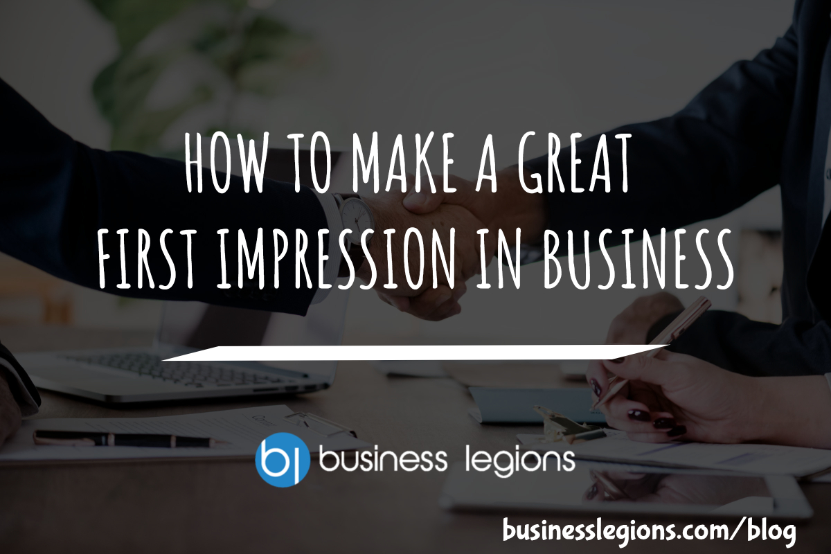 HOW TO MAKE A GREAT FIRST IMPRESSION IN BUSINESS