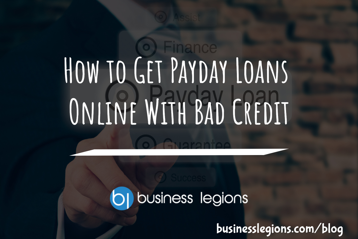 HOW TO GET PAYDAY LOANS ONLINE WITH BAD CREDIT