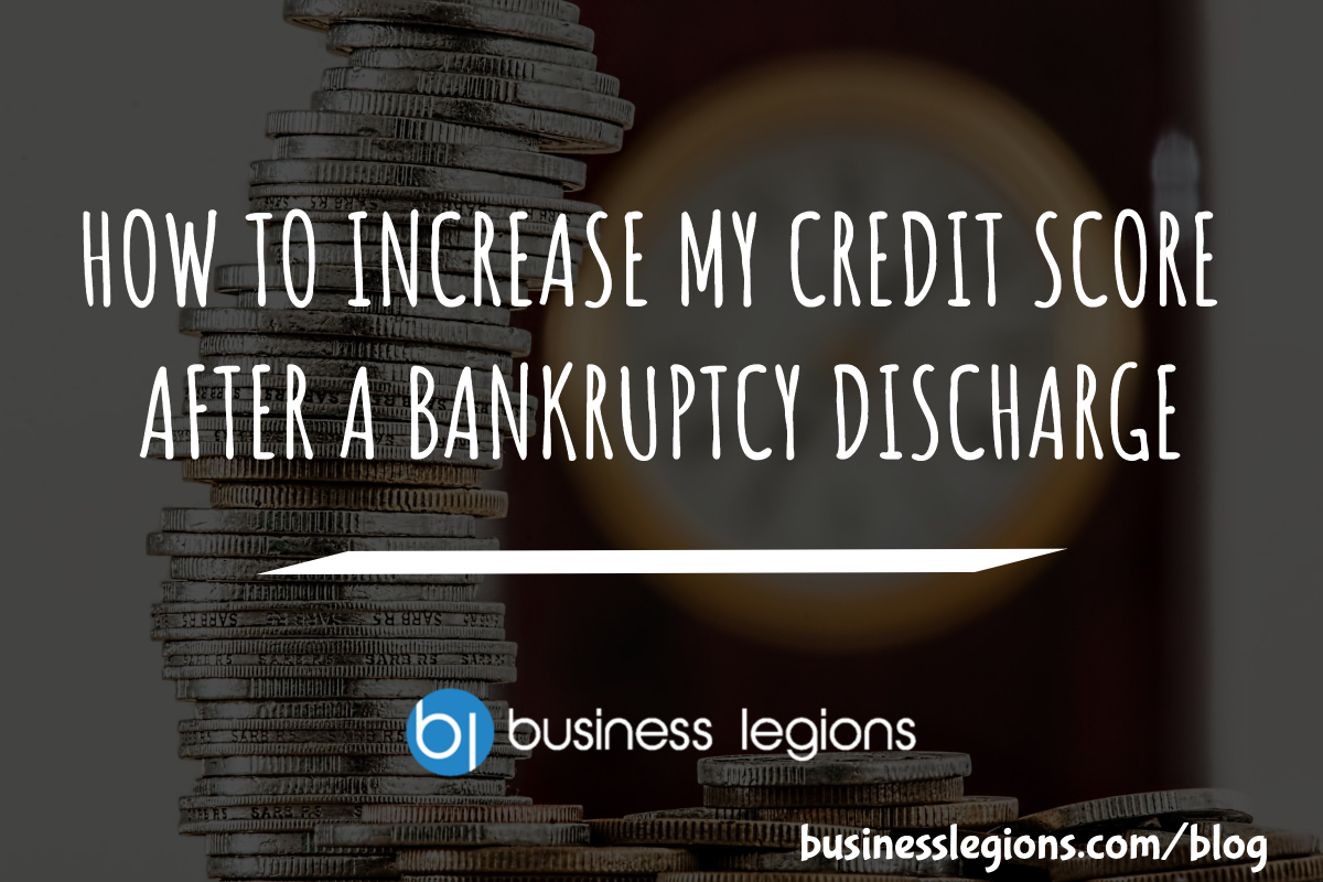 HOW TO INCREASE MY CREDIT SCORE AFTER A BANKRUPTCY DISCHARGE