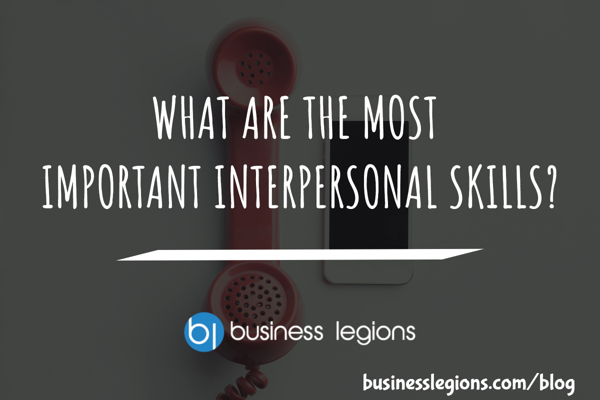 WHAT ARE THE MOST IMPORTANT INTERPERSONAL SKILLS?