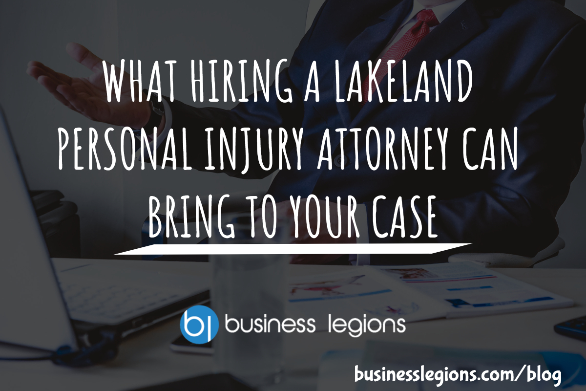 Business Legions - WHAT HIRING A LAKELAND PERSONAL INJURY ATTORNEY CAN BRING TO YOUR CASE