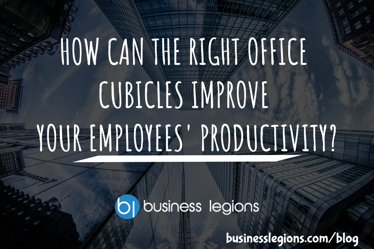 HOW CAN THE RIGHT OFFICE CUBICLES IMPROVE YOUR EMPLOYEES' PRODUCTIVITY?