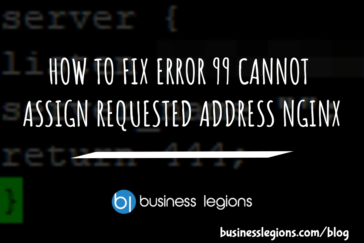 HOW TO FIX ERROR 99 CANNOT ASSIGN REQUESTED ADDRESS NGINX