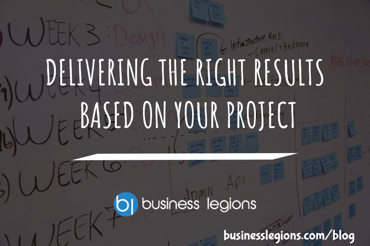 DELIVERING THE RIGHT RESULTS BASED ON YOUR PROJECT