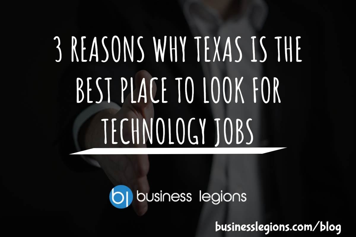 3 REASONS WHY TEXAS IS THE BEST PLACE TO LOOK FOR TECHNOLOGY JOBS
