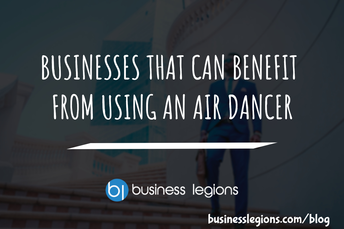 BUSINESSES THAT CAN BENEFIT FROM USING AN AIR DANCER