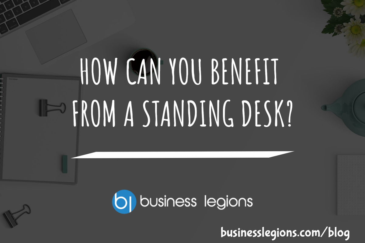 HOW CAN YOU BENEFIT FROM A STANDING DESK?