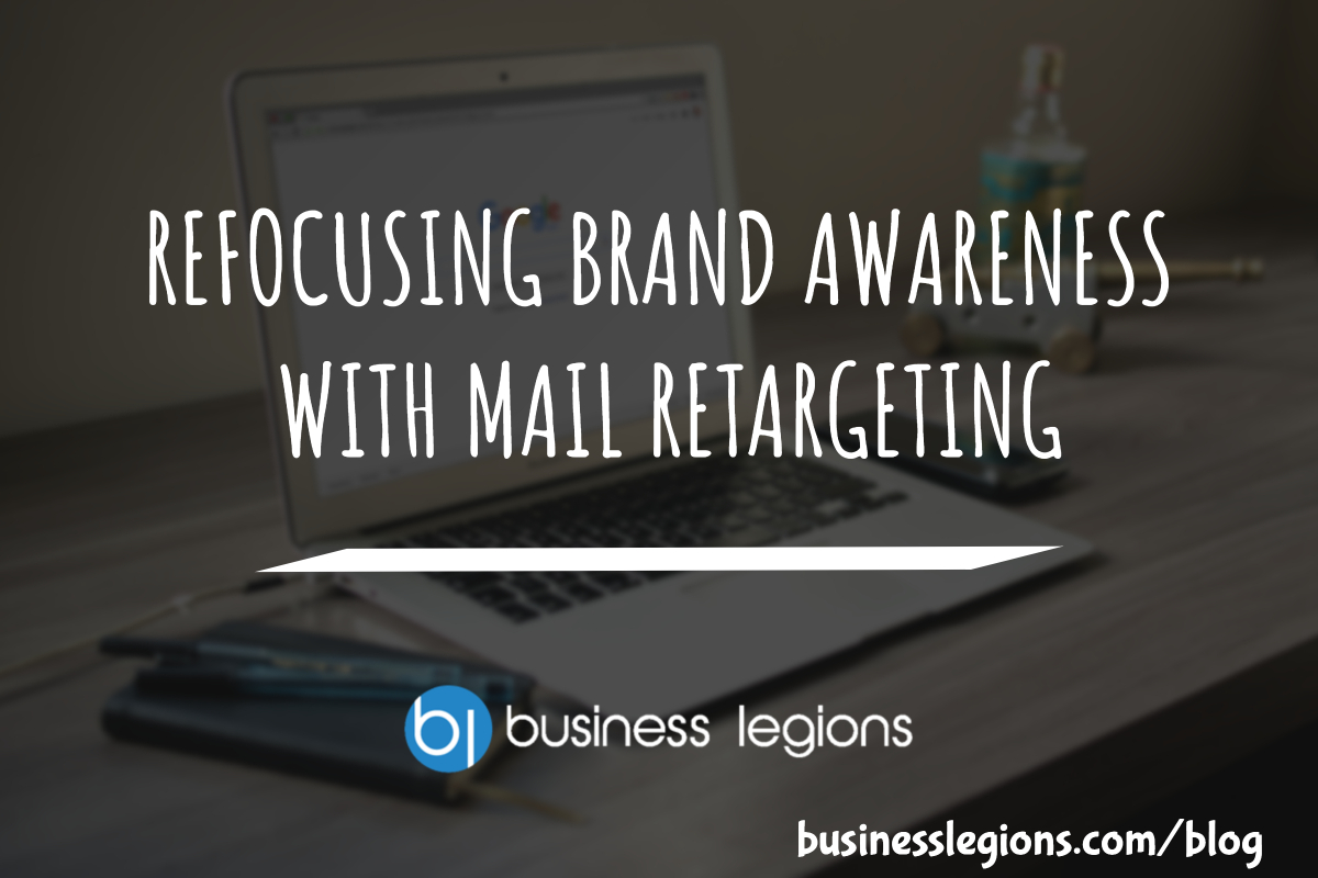 REFOCUSING BRAND AWARENESS WITH MAIL RETARGETING