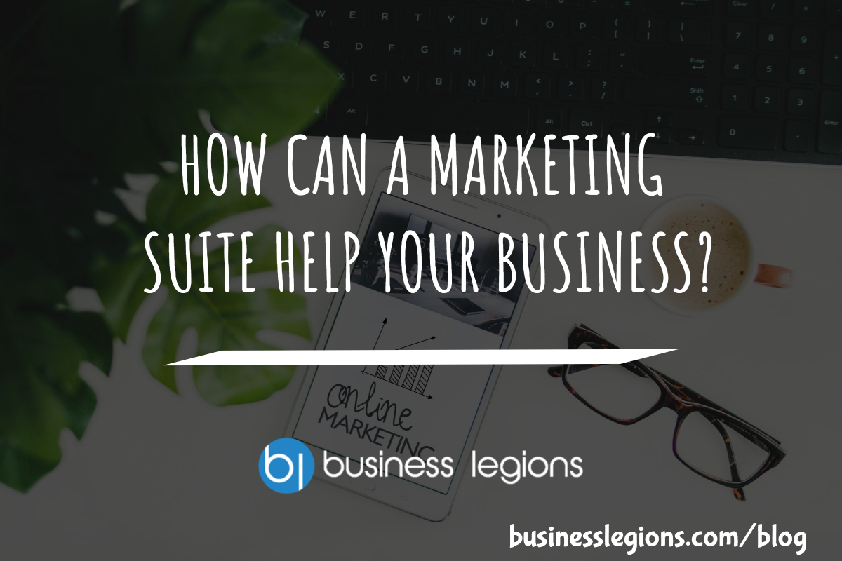 HOW CAN A MARKETING SUITE HELP YOUR BUSINESS?