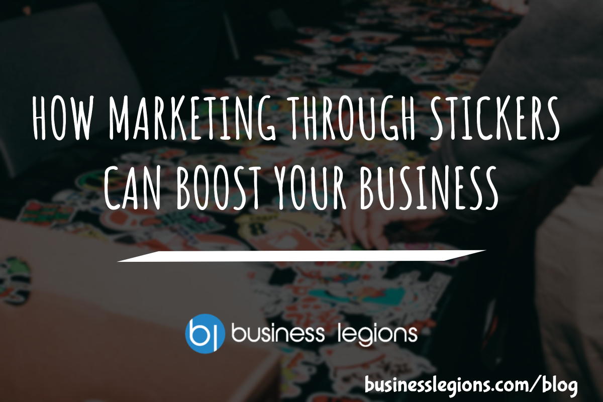 HOW MARKETING THROUGH STICKERS CAN BOOST YOUR BUSINESS