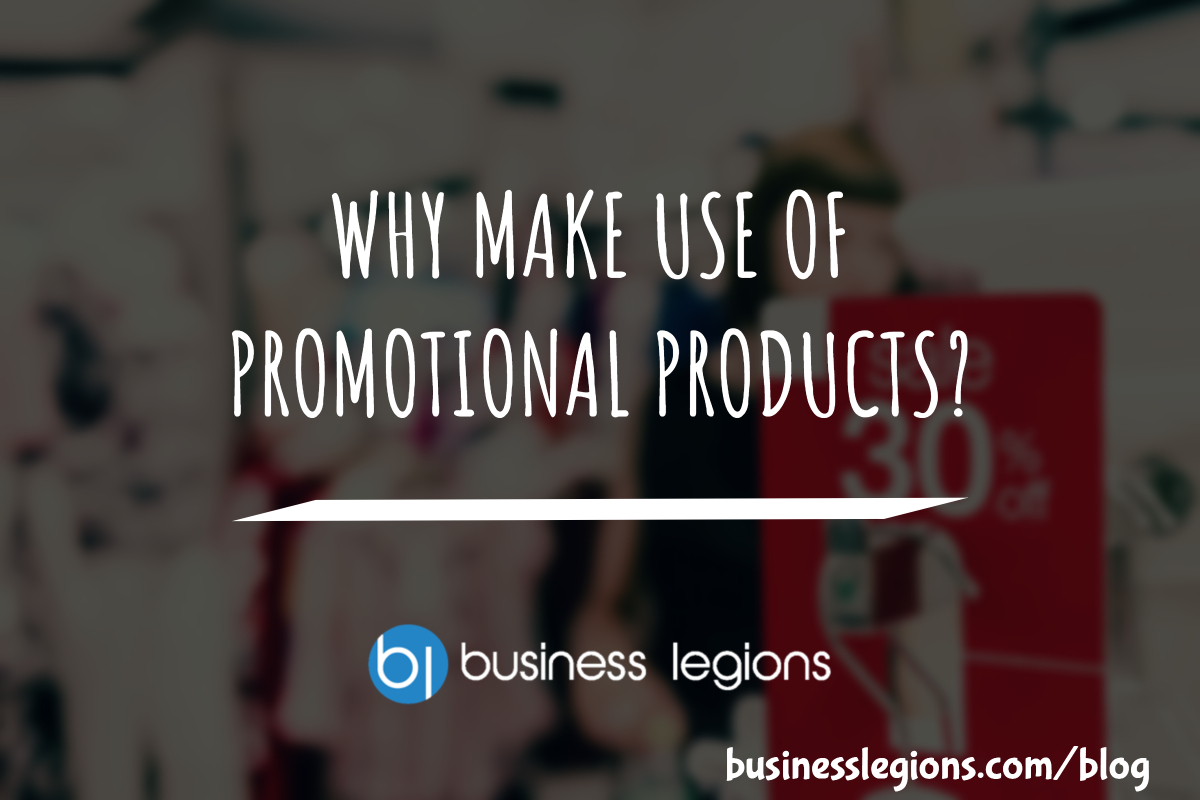 WHY MAKE USE OF PROMOTIONAL PRODUCTS?
