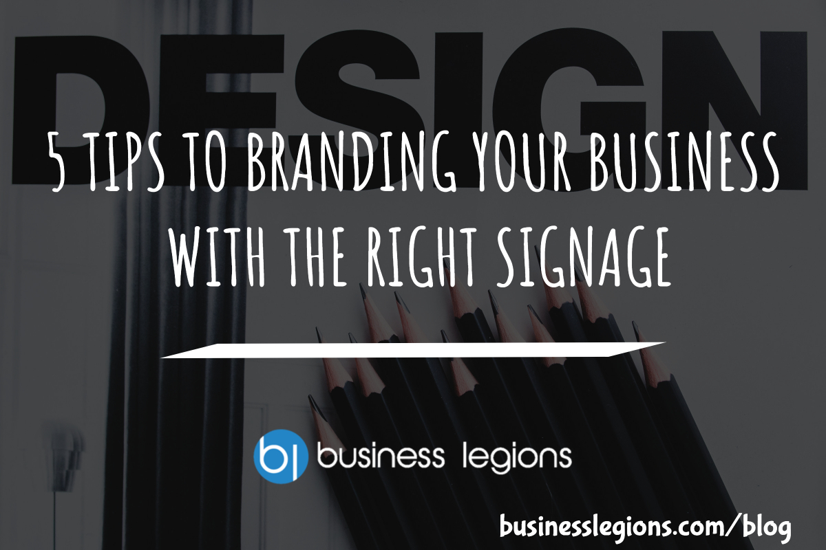 5 TIPS TO BRANDING YOUR BUSINESS WITH THE RIGHT SIGNAGE