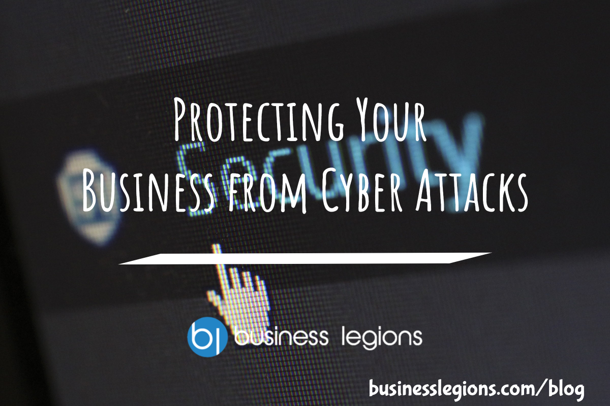 Business Legions Protecting Your Business from Cyber Attacks