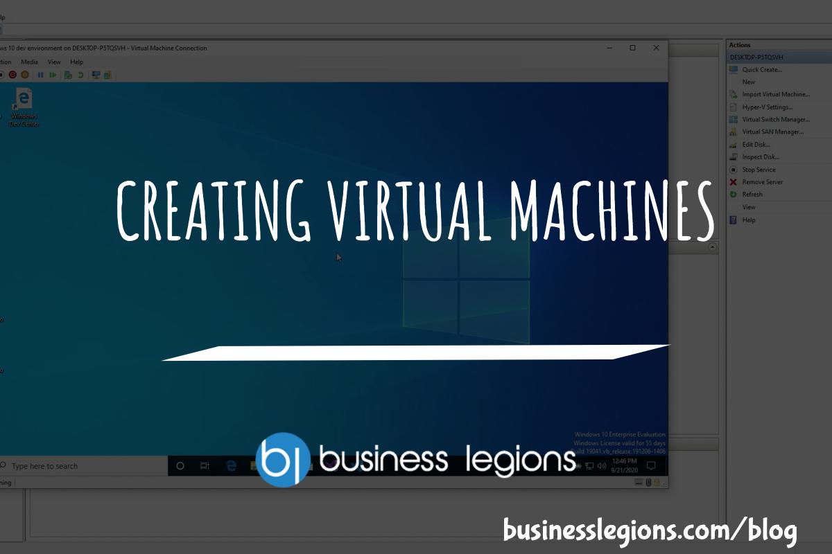 Business Legions CREATING VIRTUAL MACHINES header