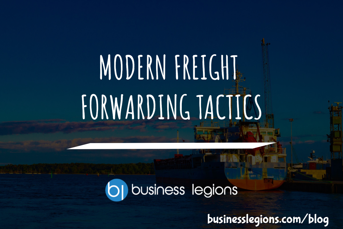 MODERN FREIGHT FORWARDING TACTICS
