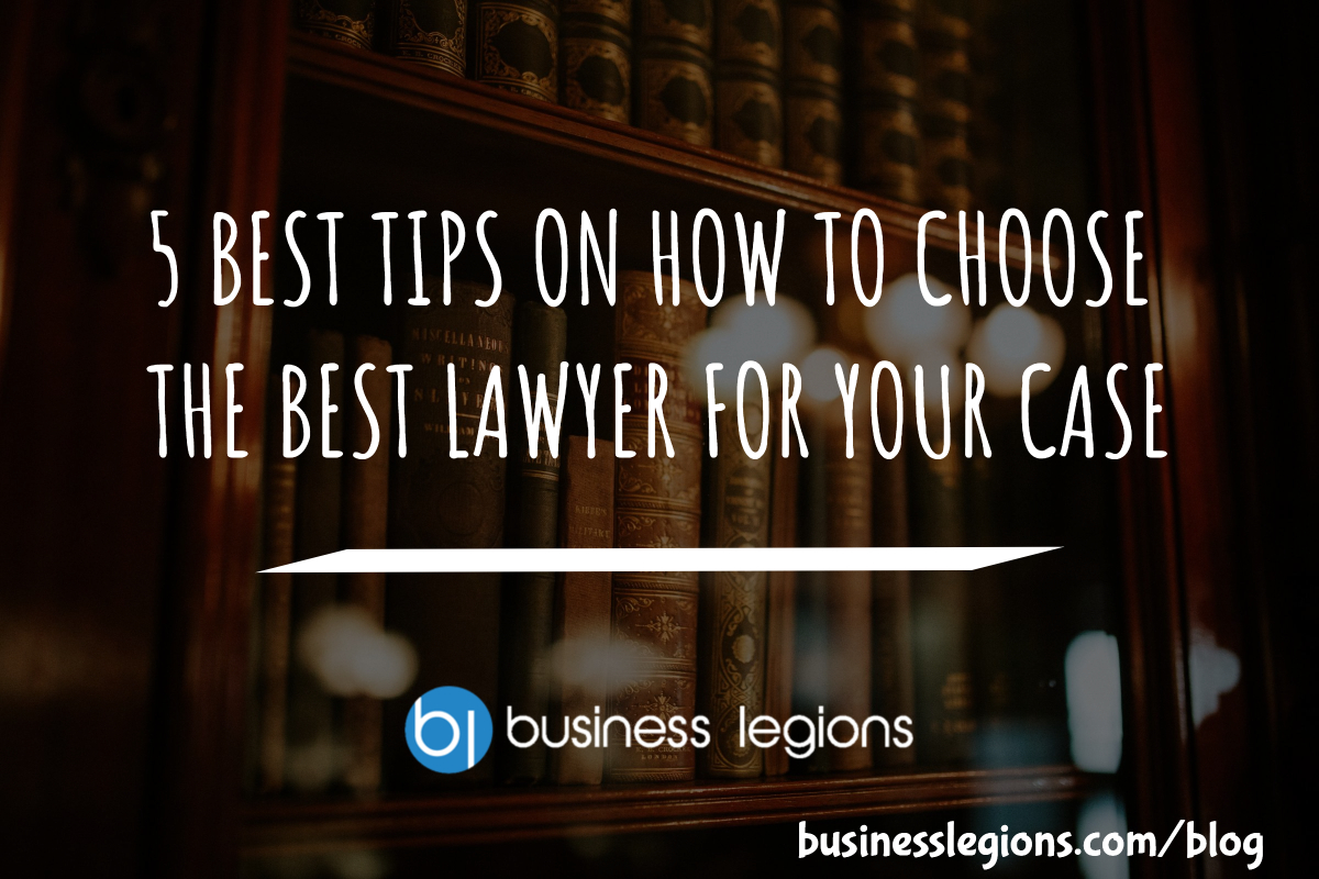 Business Legions 5 BEST TIPS ON HOW TO CHOOSE THE BEST LAWYER FOR YOUR CASE header