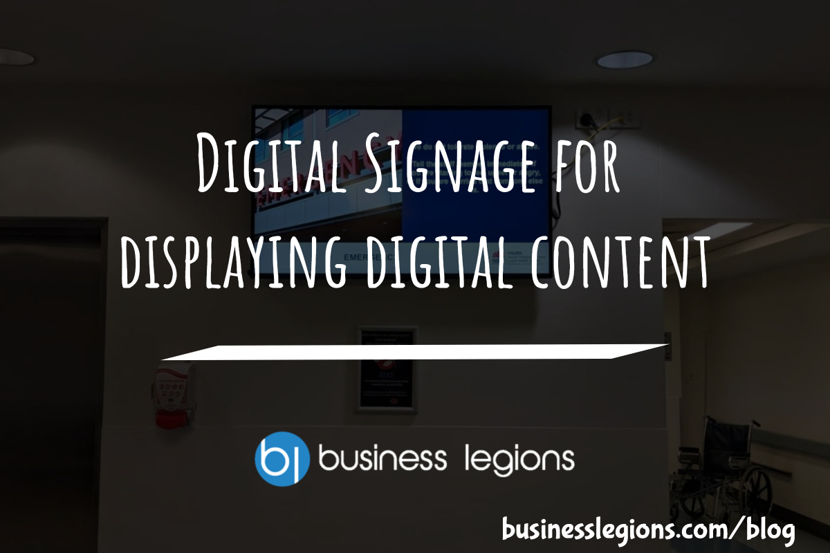 Digital Signage for displaying digital content