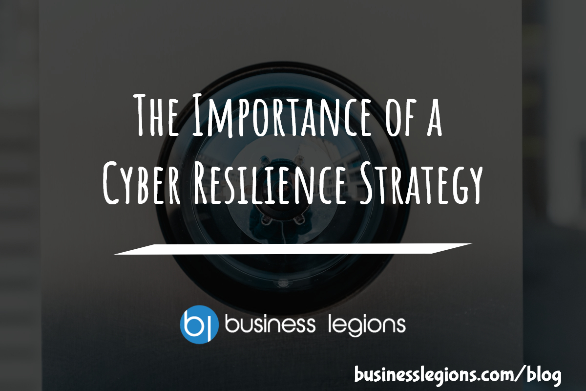 THE IMPORTANCE OF A CYBER RESILIENCE STRATEGY